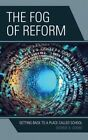 The Fog of Reform: Getting Back to a Place Called School by George A. Goens (Hardback, 2016)