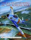 The 4th Fighter Wing in the Korean War by Larry Davis (Hardback, 2004)