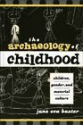 The Archaeology of Childhood: Children, Gender, and Material Culture by Jane Eva Baxter (Hardback, 2005)
