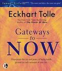 Gateways to Now Experience The Joy and Peace of Being Totally Present in Each