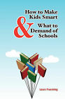 How to Make Kids Smart & What to Demand of Schools by Laura Froemling (Paperback / softback, 2011)