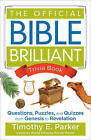 The Official Bible Brilliant Trivia Book: Questions, Puzzles, and Quizzes from Genesis to Revelation by Timothy E Parker (Paperback, 2016)