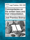 Commentaries on the Written Laws and Their Interpretation. by Joel Prentiss Bishop (Paperback / softback, 2010)