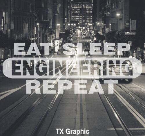 EAT SLEEP ENGINEERING  REPEAT DECAL VINYL STICKER  ENGINEER  WATER LIFE PIPE