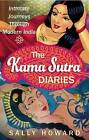 The Kama Sutra Diaries: Intimate Journeys Through Modern India by Sally Howard (Paperback, 2013)
