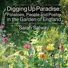 Digging Up Paradise: Potatoes, People and Poetry in the Garden of England by Sarah Salway (Paperback, 2014)