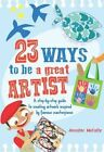 23 Ways to be a Great Artist: A Step-by-Step Guide to Creating Artwork Inspired by Famous Masterpieces by Jennifer McCully (Paperback, 2015)