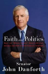 Faith-and-Politics-How-the-Moral-Values-Debate-Divides-America-by-John-Danforth