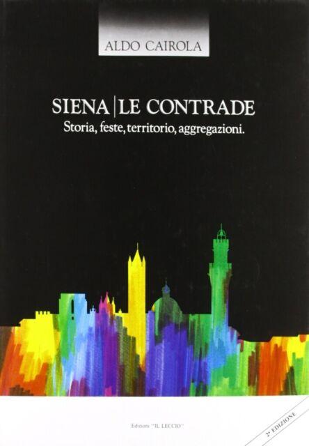Siena. Le contrade. Storia, feste, territorio, aggregazioni