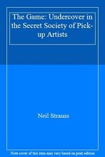The Game: Undercover in the Secret Society of Pick-up Artists,Neil Strauss