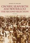 Crosby, Seaforth and Waterloo: The Second Selection by Tom Heath (Paperback, 2004)