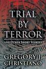 Trial by Terror: And Other Short Stories (Paperback Edition) by Gregory J Christiano (Paperback / softback, 2015)