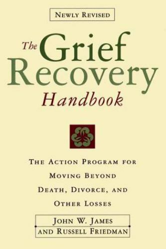 Grief Recovery Handbook, The (Revised) : A Program for Moving Beyond Death,...