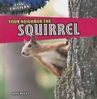 Your Neighbor the Squirrel by Greg Roza (Hardback, 2011)