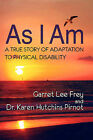 As I Am, a True Story of Adaptation to Physical Disability by Garret Lee Frey, Dr Karen Hutchins Pirnot (Paperback / softback, 2008)