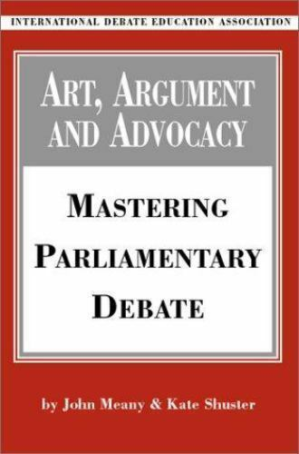 Art, Argument, and Advocacy: Mastering Parliamentary Debate by Shuster, Kate