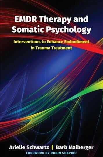 EMDR Therapy and Somatic Psychology : Interventions to ...