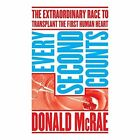 Every Second Counts: The Extraordinary Race to Transplant the First Human Heart by Donald McRae (Paperback, 2014)