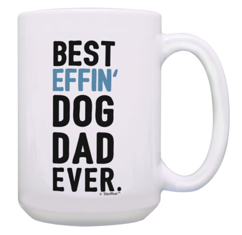 Dog Dad Gifts Best Effin Dog Dad Ever New Dad Gifts for 15oz Coffee Mug Tea Cup