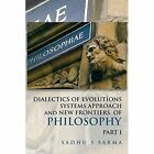 Dialectics of Evolutions Systems Approach and New Frontiers of Philosophy by Sadhu S Sarma (Paperback / softback, 2015)