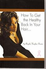 How to Get the Healthy Back in Your Hair... by Angela H. Brown (2009, Paperback)