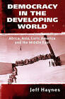 Democracy in the Developing World: Africa, Asia, Latin America and the Middle East by Jeffrey Haynes (Paperback, 2001)