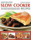 Step-by-step Slow Cooker Recipes: 60 Mouthwatering Meals with Minimum Effort But Maximum Flavour by Catherine Atkinson (Paperback, 2009)