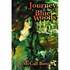 Journey to Blue Woods 9780595344512 by McCall Bowcut Paperback
