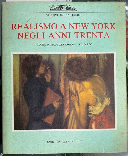 (Arte) M. Fagiolo Dell'Arco - REALISMO A NEW YORK NEGLI ANNI TRENTA - Allemandi