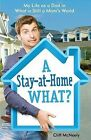 A Stay-At-Home What?: A Full-Time Dad Comes to the Defense of Homemaking by Cliff McNeely (Paperback / softback, 2014)