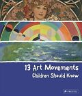 13 Art Movements Children Should Know by Brad Finger (Hardback, 2014)