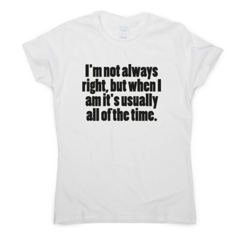 I /'m Not Always Right but when i am Funny T-shirt humour Sarcastic Top Slogan Thé
