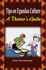 Tips on Ugandan Culture. a Visitor's Guide by Shirley Cathy Byakutaaga (Paperback / softback, 2006)