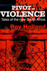 Pivot of Violence: Tales of the New South Africa by Roy Holland (Paperback / softback, 2000)