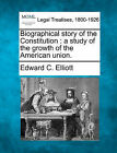 Biographical Story of the Constitution: A Study of the Growth of the American Union. by Edward C Elliott (Paperback / softback, 2010)