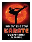100 of the Top Karate Competitors of All Time by Alex Trost, Vadim Kravetsky (Paperback / softback, 2013)