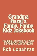 Grandma Hazel's Funny, Funny Kidz Jokebook : [WARNING: CONTAINS NO STUPID...