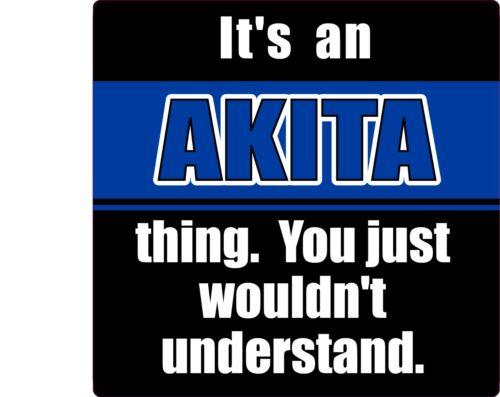 "IT/'S AN AKITA THING 4/"" DOG STICKER"