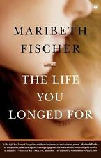 The Life You Longed For: A Novel Fischer, Maribeth Paperback