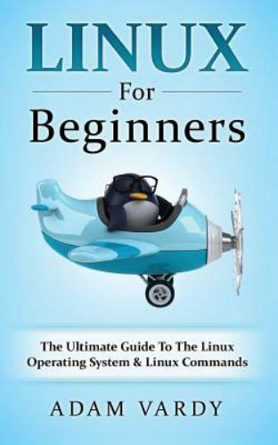 Linux for Beginners : The Ultimate Guide to the Linux Operat