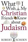 What I Wish My Christian Friends Knew About Judism by Robert Schoen (Paperback, 2004)