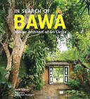 In Search of Bawa: Master Architect of Sri Lanka by Sebastian Posingis, David Robson (Hardback, 2016)