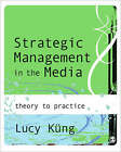 Strategic Management in the Media: Theory to Practice by Lucy Kung (Paperback, 2008)