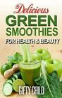 Delicious Green Smoothies for Health & Beauty by Gifty Child (Paperback / softback, 2014)