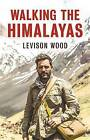 Walking the Himalayas by Levison Wood (CD-Audio, 2016)