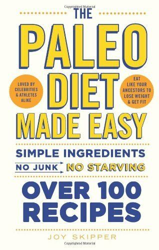 The Paleo Diet Made Easy: Simple ingredients - no junk, no starving By Joy Skip