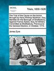 The Trial of the Cause on the Action Brought by Hans Wintrop Mortimer, Esq; Member for the Borough of Shaftesbury, Against Francis Sykes, Esq; For Bribery Committed at Shaftesbury, Previous to the General Election, in October, 1774. by James Eyre (Paperback / softback, 2012)