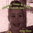 Mommy Goes to Work a Gabriella Story by Jennifer Gunnoe 9781438951119