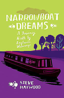 1 of 1 - Narrowboat Dreams: A Journey North by England's Waterways, Haywood, Steve, Good