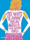 120 Ways to Annoy Your Mother (and Influence People) by Ana Benaroya (Paperback, 2014)